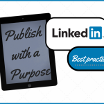 Publish with a purpose: LinkedIn Best Practices