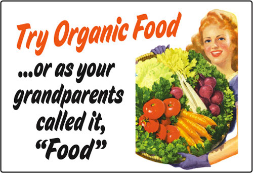 """Try organic food ...or as your grandparents called it, """"food"""""""