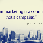 """Quote: """"Content marketing is a commitment, not a campaign."""" -Jon Buscall"""