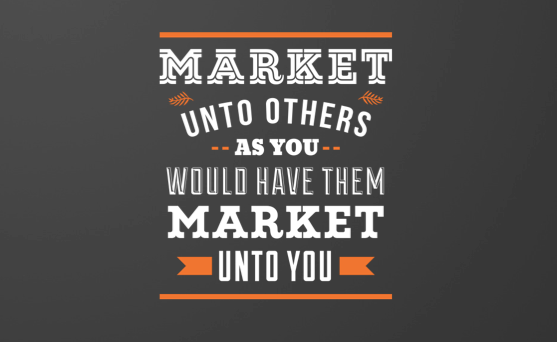 Market unto others as you would have them market unto you