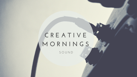 Creative Mornings - Sound