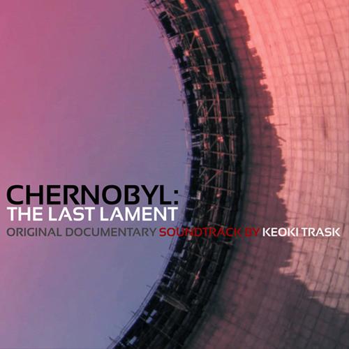 Chernobyl The Last Lament Original Instrumental Electronic Documentary Soundtrack