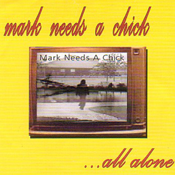 Mark Needs A Chick – All Alone