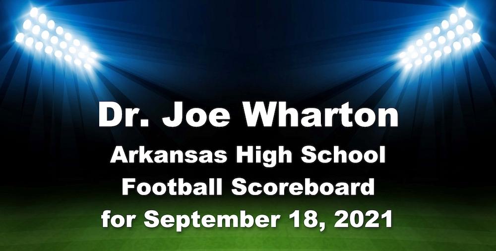 Dr. Joe Wharton Arkansas High School Football Scoreboard for September 17, 2021