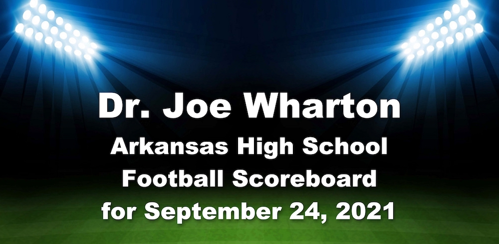 Dr. Joe Wharton Arkansas High School Football Scoreboard for September 24, 2021