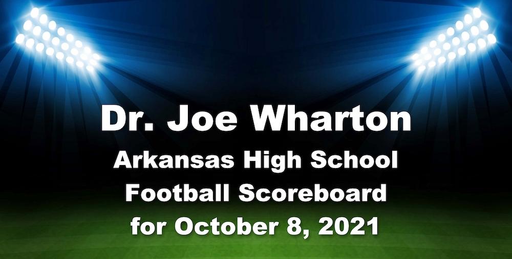 Dr. Joe Wharton Arkansas High School Football Scoreboard for October 8, 2021