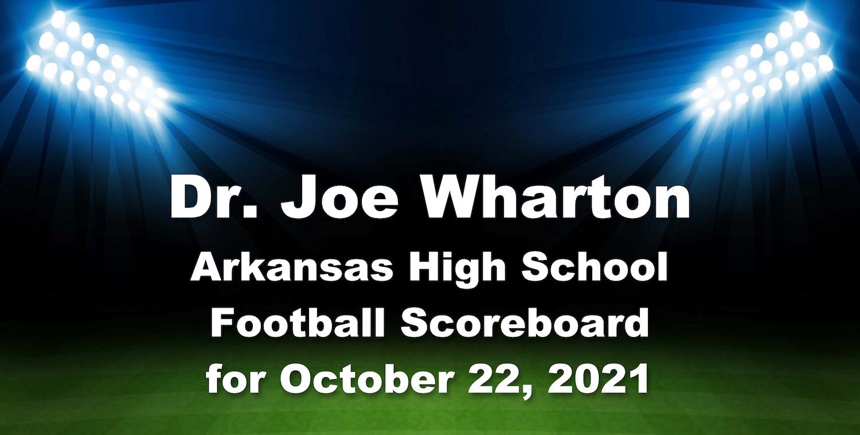 Dr. Joe Wharton Arkansas High School Football Scoreboard for October 22, 2021