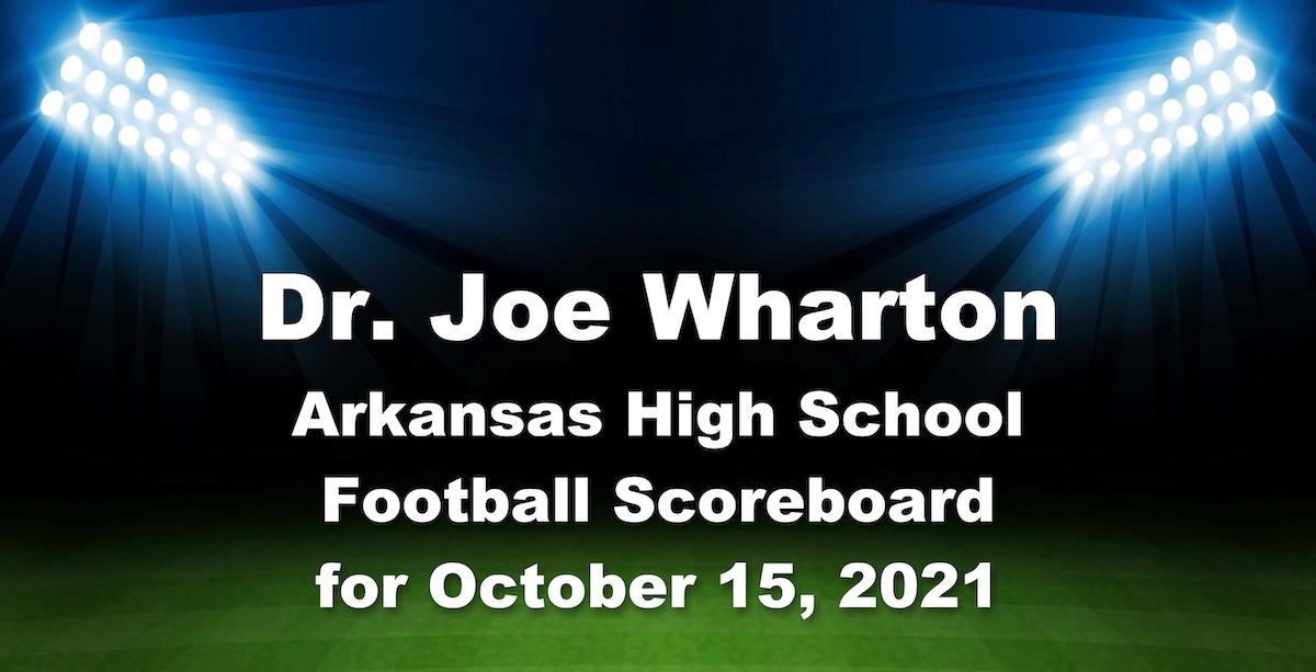 Dr. Joe Wharton Arkansas High School Football Scoreboard for October 15, 2021