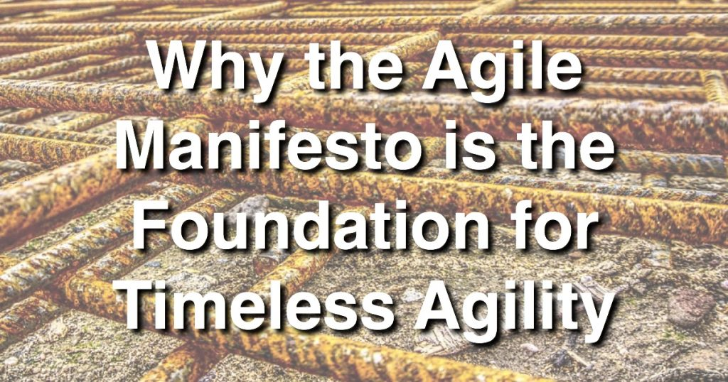 Blog: Why the Agile Manifesto is the Foundation for Timeless Agility