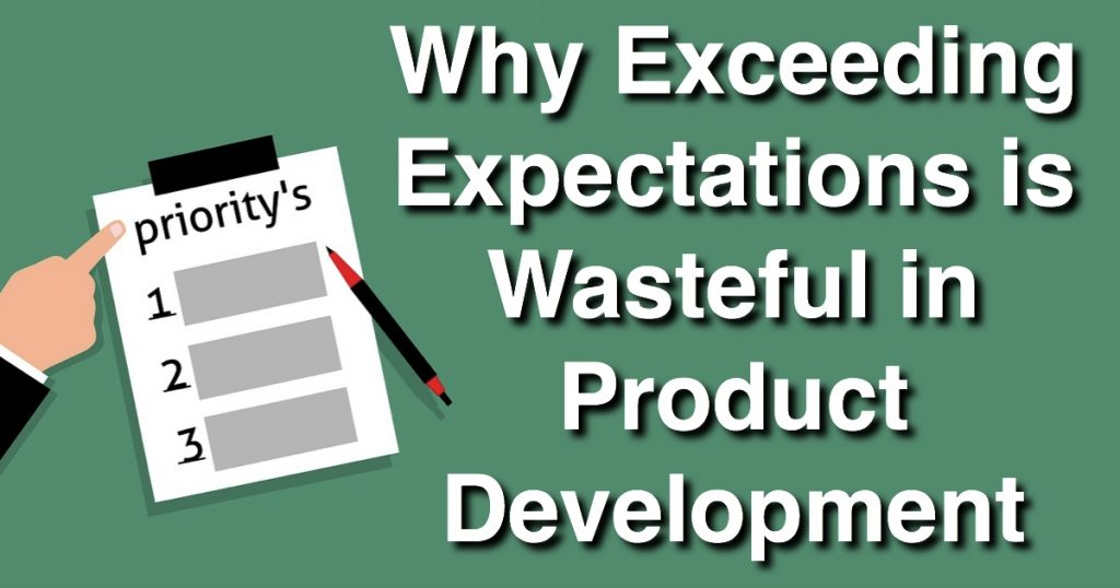 Blog: Why Exceeding Expectations is Wasteful in Product Development