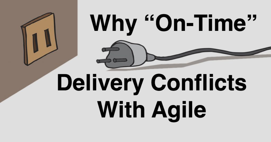 Blog: Why On-Time Delivery Conflicts with Agile