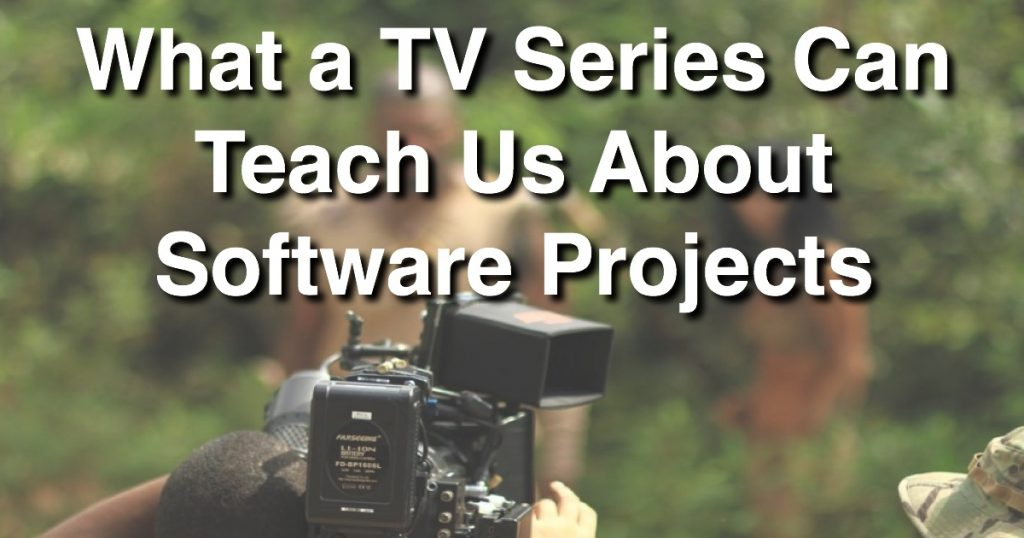 Blog: What a TV Series Can Teach Us About Software Projects