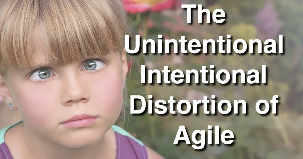 Blog: The Unintentional Intentional Distortion of Agile