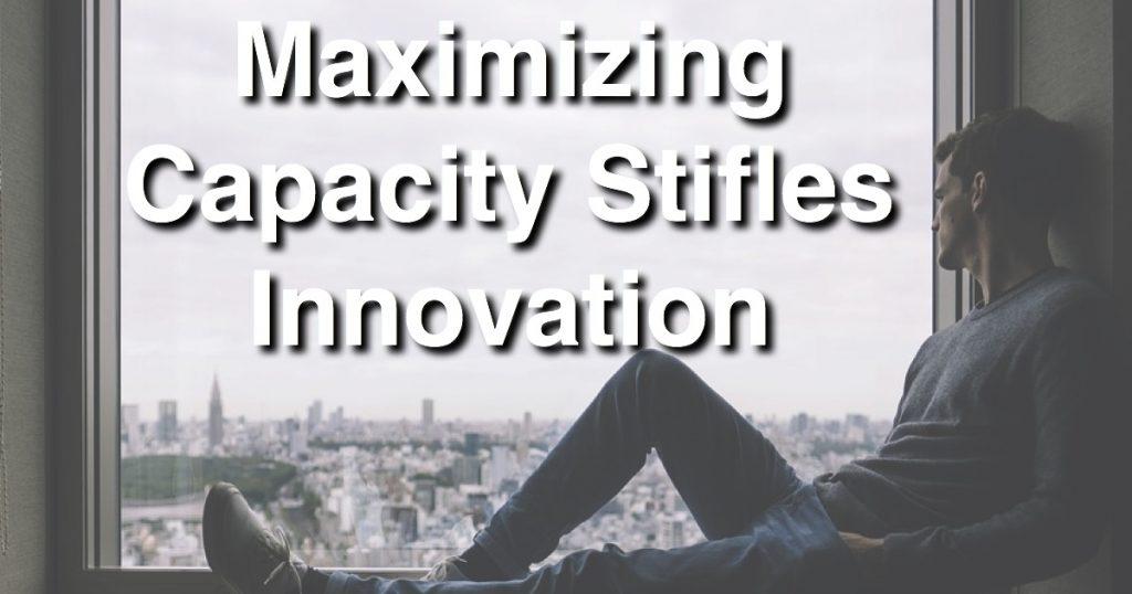 Blog: Maximizing Capacity Stifles Innovation