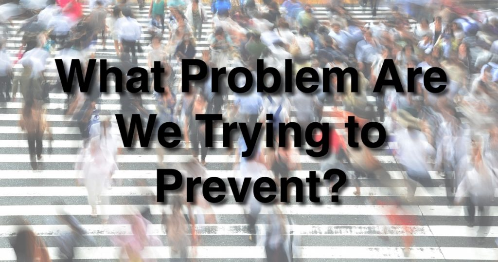 Blog - What Problem Are We Trying to Prevent?