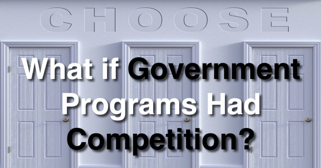Blog: What if Government Programs Had Competition?