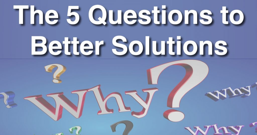 Blog: The 5 Questions to Better Solutions