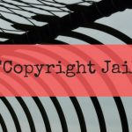 """What is """"copyright jail"""" and how to avoid it"""