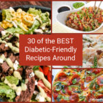30 of the BEST Diabetic-Friendly Recipes Around