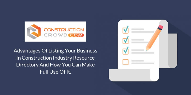 Advantages of Listing Your Business in Construction Industry Resource Directory   how you can make full use of it?