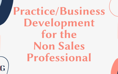 Practice/Business Development for the Non-Sales Professional