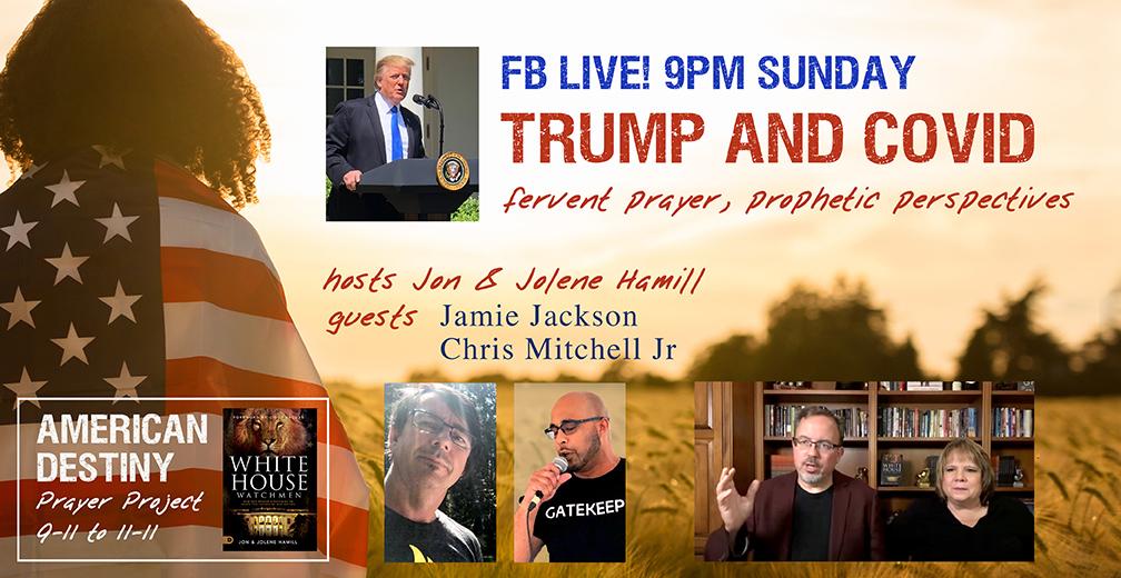 FB LIVE 9PM TONIGHT! TRUMP & COVID—Fervent Prayer, Prophetic Perspectives