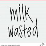 milk wasted cut file design