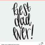 Best Dad Ever Hand Lettered Cut File