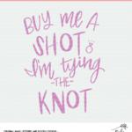 Buy Me a Shot Bachelorette Party Shirt Design