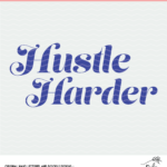 Hustle Harder Cut File - Digital Design