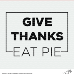 Give Thanks Eat Pie Digital Design SVG