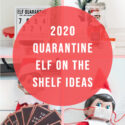 2020 Quarantine Elf on the Shelf Ideas