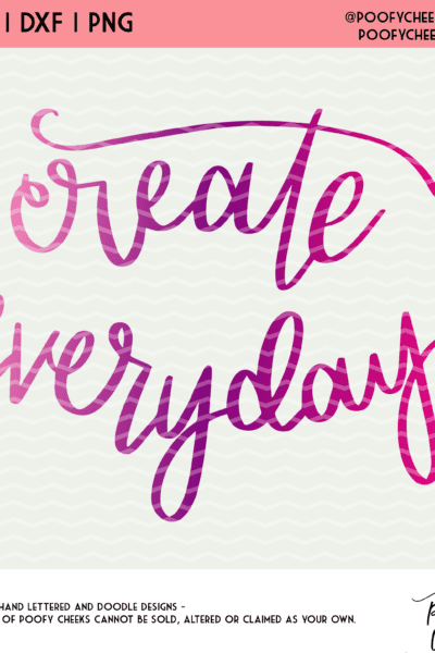 Create Everyday Cut File – Hand Lettered SVG, DXF and PNG for Silhouette and Cricut