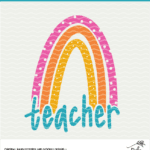 Teacher Rainbow Cut File - Digital Design