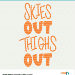 Skies Out Thighs Out Digital Design Cut File