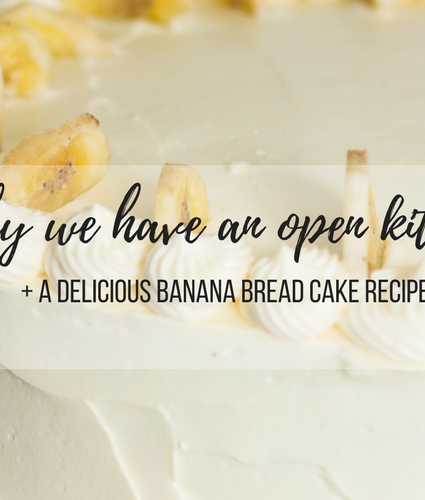 Why we have an open Kitchen+ Delicious Banana Bread Cake