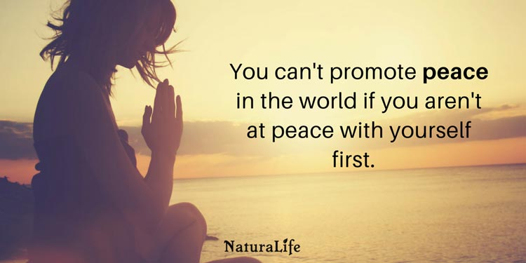 you can't promote peace in the world if you aren't at peace with yourself first. Naturalife quote