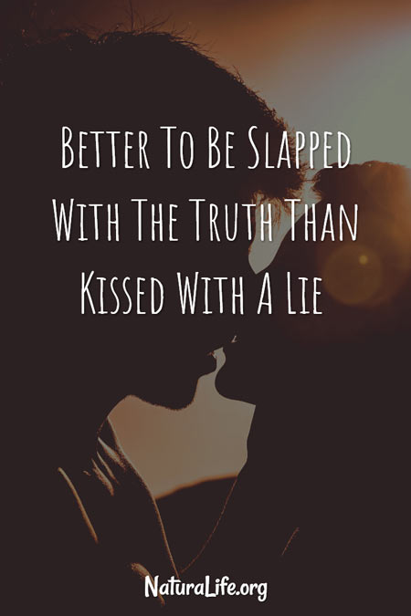 Better to Be Slapped With The Truth Than Kissed With a Lie. Inspirational Quote