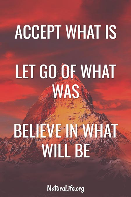 """Accept What is. Let go of what was. Believe in what will be. "" Motivational quote."