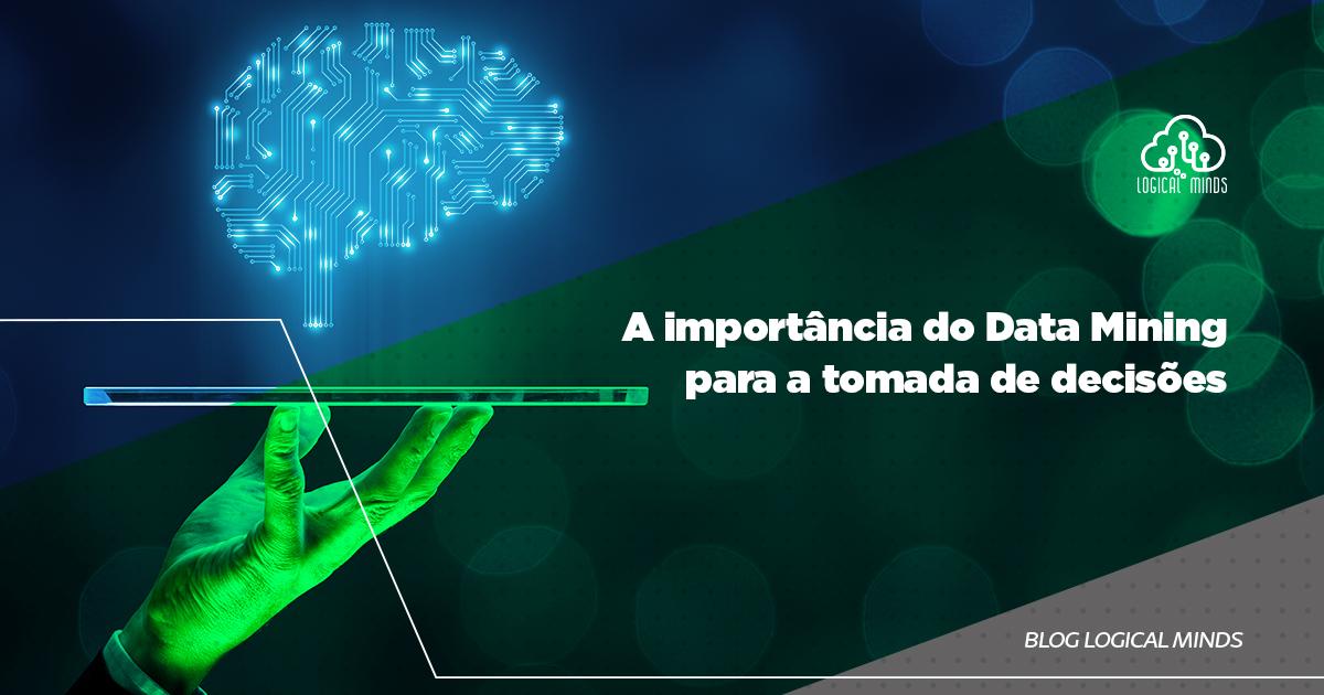 O Data Mining é uma realidade em seu negócio? Saiba a importância dessa ferramenta que traz muitas vantagens competitivas.
