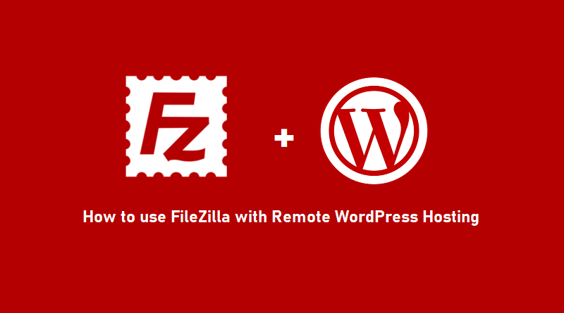 How to use FileZilla with Remote WordPress Hosting