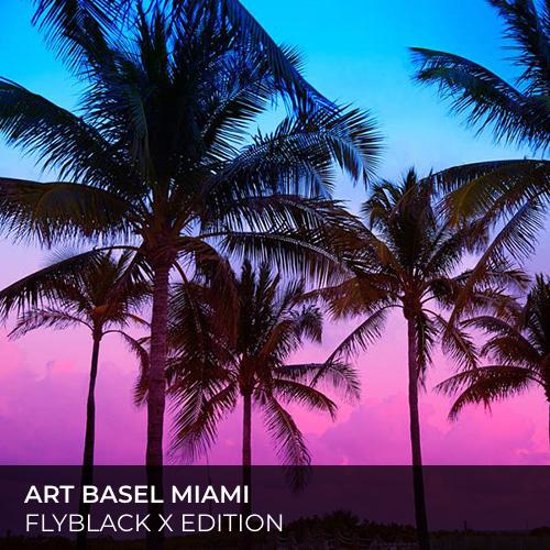 ART BASEL MIAMI- FLYBLACK X EDITION-final