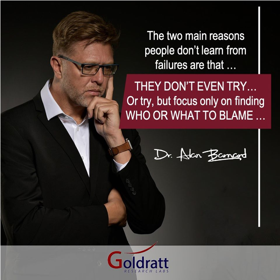 The two Main reasons people don't learn from failures are that ... THEY DON'T EVEN TRY ... Or they try but focus only on finding WHO OR WHAT TO BLAME...