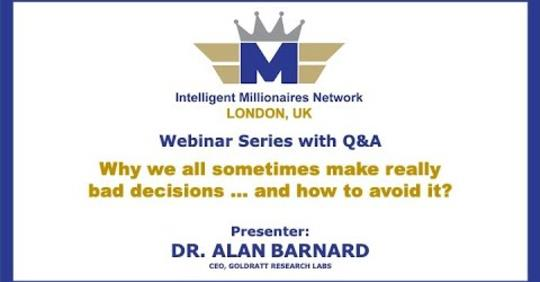 Intelligent Millionaire Network Webinar Series: Why we all sometimes make really bad decisions ... and how to Avoid it?