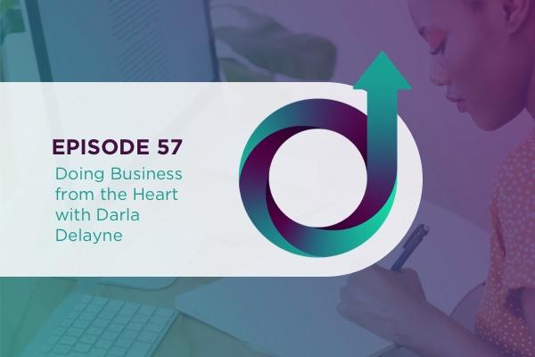 57 – Doing Business from the Heart with Darla Delayne via @jillianflodstrom