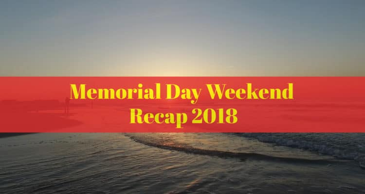 Memorial Day Weekend Recap 2018
