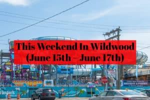 This Weekend In Wildwood (June 15th – June 17th)