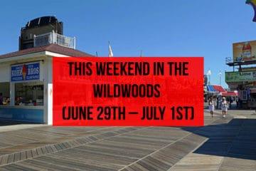 This Weekend In Wildwood (June 29th – July 1st)