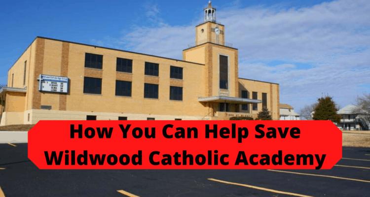 How You Can Help Save Wildwood Catholic Academy