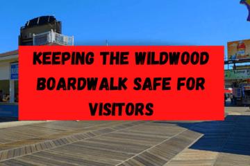 Keeping The Wildwood Boardwalk Safe For Visitors